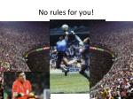 no rules for you