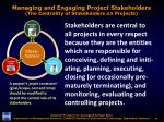 managing and engaging project stakeholders the centrality of stakeholders on projects