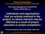 project stakeholders the project management institute s definition