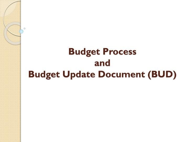Budget process and budget update document bud
