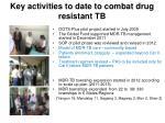 key activities to date to combat drug resistant tb