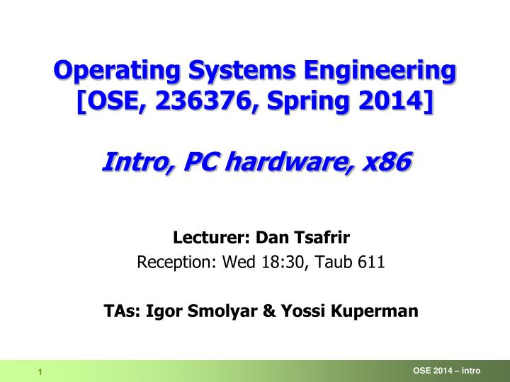 operating systems engineering ose 236376 spring 2014 i ntro pc hardware x86 n.