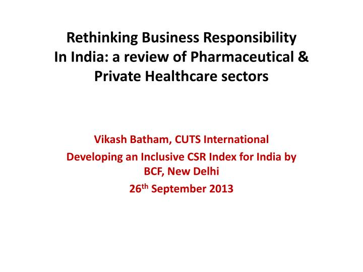 rethinking business responsibility in india a review o f pharmaceutical private healthcare sectors n.