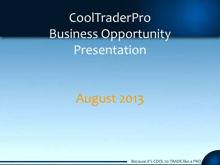 cooltraderpro business opportunity presentation august 2013 n.