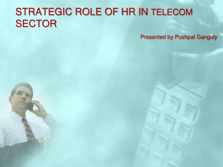 strategic role of hr in telecom sector presented by pushpal ganguly n.
