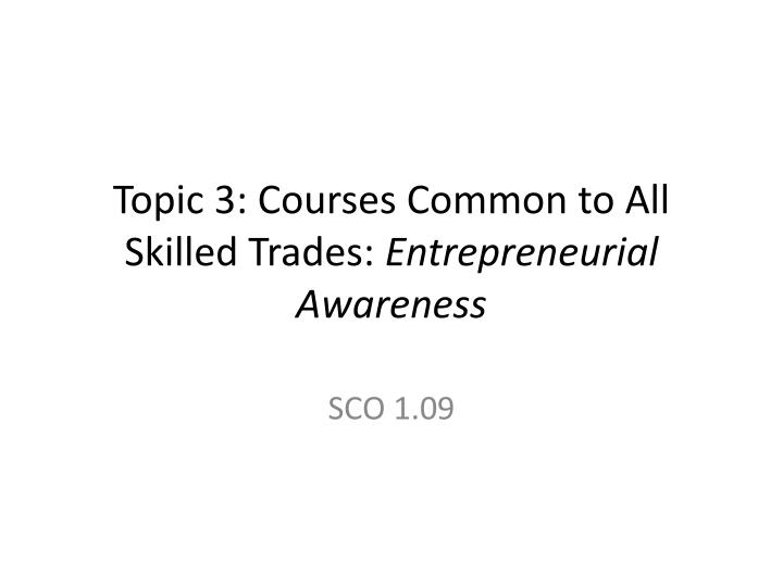 topic 3 courses common to all skilled trades entrepreneurial awareness n.