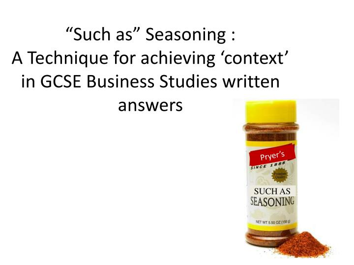 such as seasoning a technique for achieving context in gcse business studies written answers n.