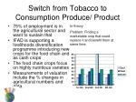 switch from tobacco to consumption produce product