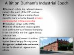 a bit on durham s industrial epoch