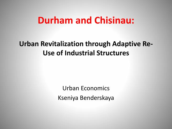 durham and chisinau urban revitalization through adaptive re use of industrial structures n.