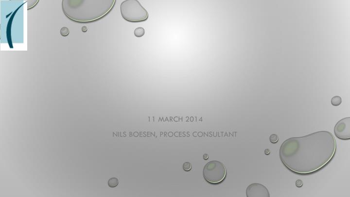 11 march 2014 nils boesen process consultant n.