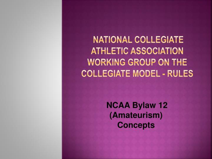 national collegiate athletic association working group on the collegiate model rules n.