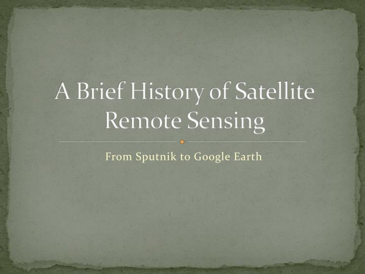 a brief history of satellite remote sensing n.