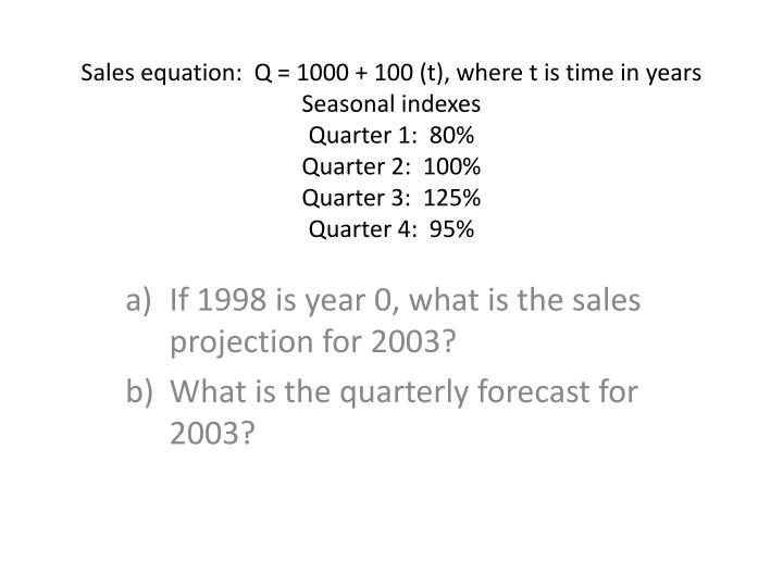 if 1998 is year 0 what is the sales projection for 2003 what is the quarterly forecast for 2003 n.