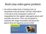 multi step video game problem