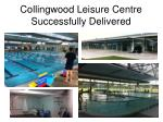 collingwood leisure centre successfully delivered