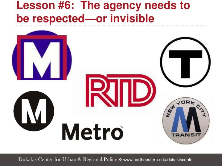 Lesson #6:  The agency needs to be respected—or invisible