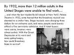 by 1932 more than 12 million adults in the united stages were unable to find work