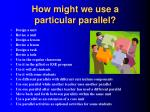 how might we use a particular parallel