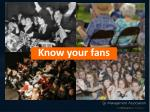 know your fans