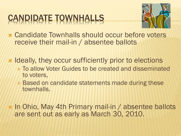 Candidate Townhalls should occur before voters receive their mail-in / absentee ballots