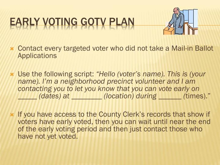 Contact every targeted voter who did not take a Mail-in Ballot Applications