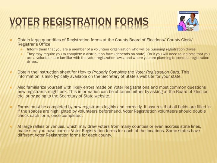 Obtain large quantities of Registration forms at the County Board of Elections/ County Clerk/ Registrar's Office