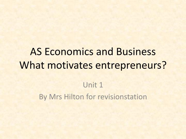 as economics and business what motivates entrepreneurs n.