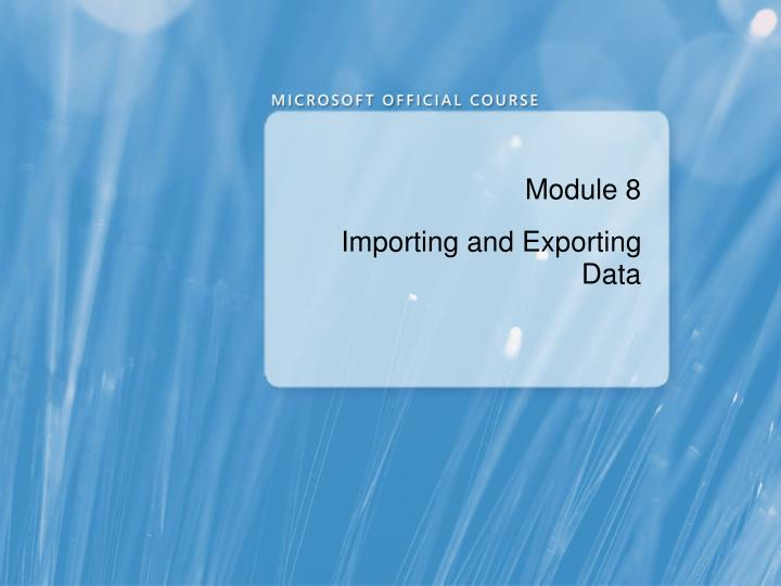 module 8 importing and exporting data n.