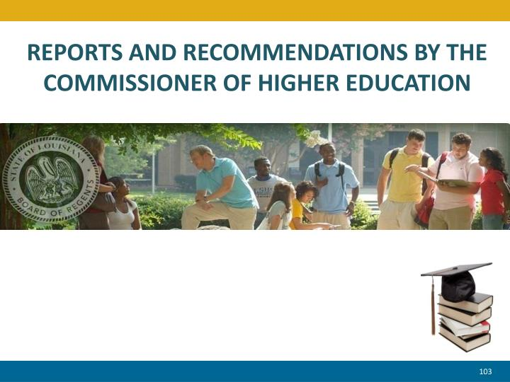 REPORTS AND RECOMMENDATIONS BY THE COMMISSIONER OF HIGHER EDUCATION