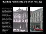 building pediments are often missing