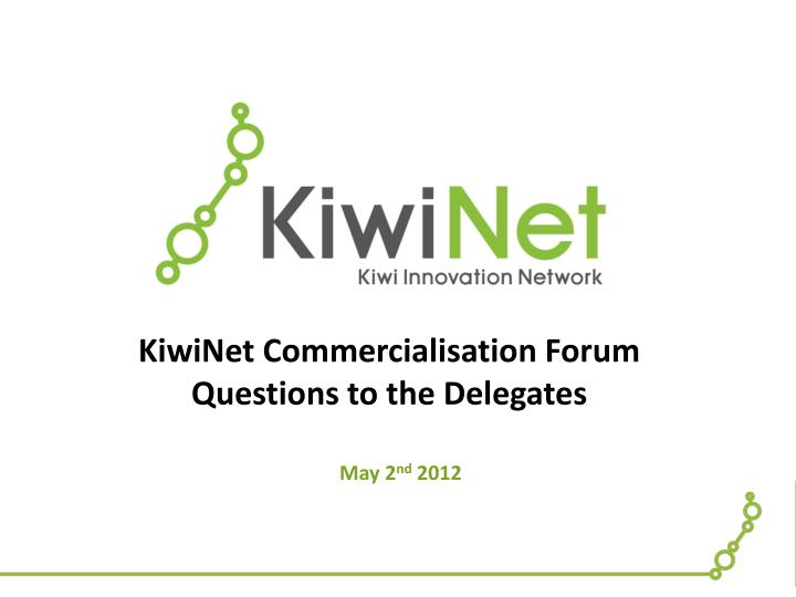 kiwinet commercialisation forum questions to the delegates n.