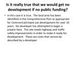 is it really true that we would get no development if no public funding