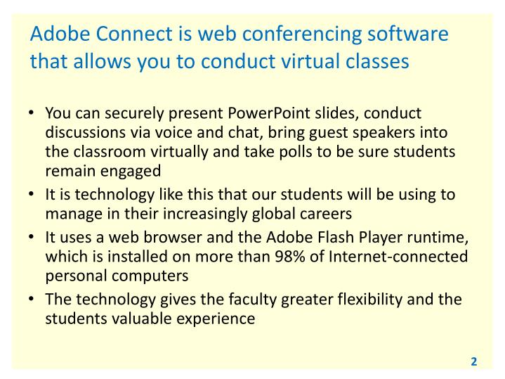 Adobe connect is web conferencing software that allows you to conduct virtual classes