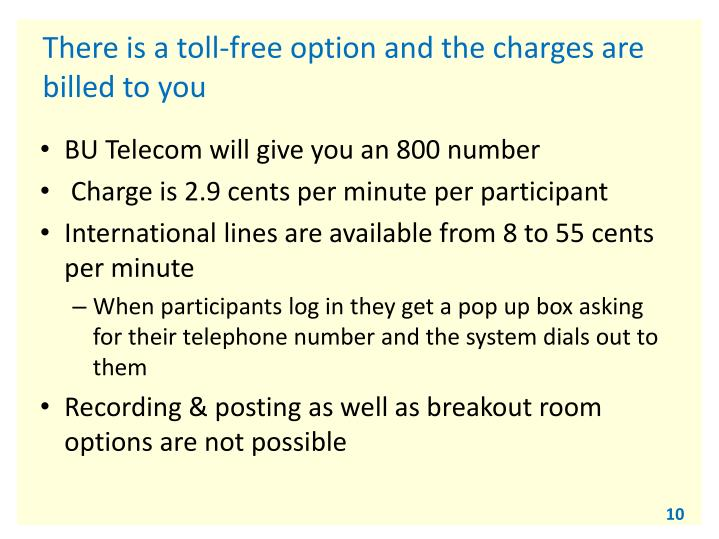 There is a toll-free option and the charges are billed to you
