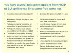 you have several telecomm options from voip to bu conference line some free some not