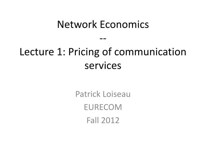 network economics lecture 1 pricing of communication services n.