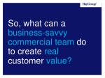 so what can a business savvy commercial team do to create real customer value