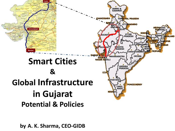 smart cities global infrastructure in gujarat potential policies by a k sharma ceo gidb n.