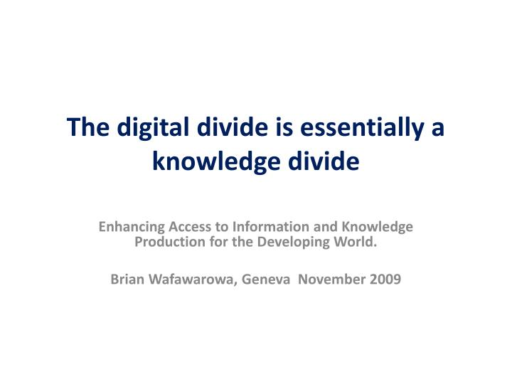 the digital divide is essentially a knowledge divide n.