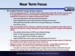 near term focus