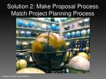 solution 2 make proposal process match project planning process