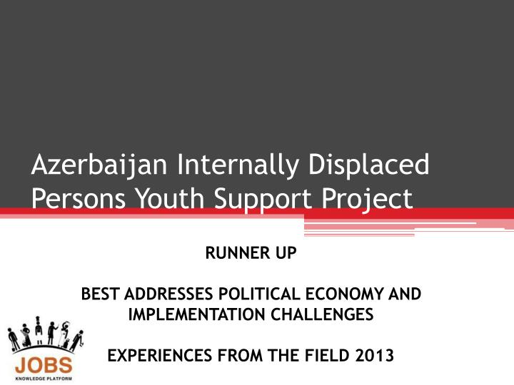 azerbaijan internally displaced persons youth support project n.