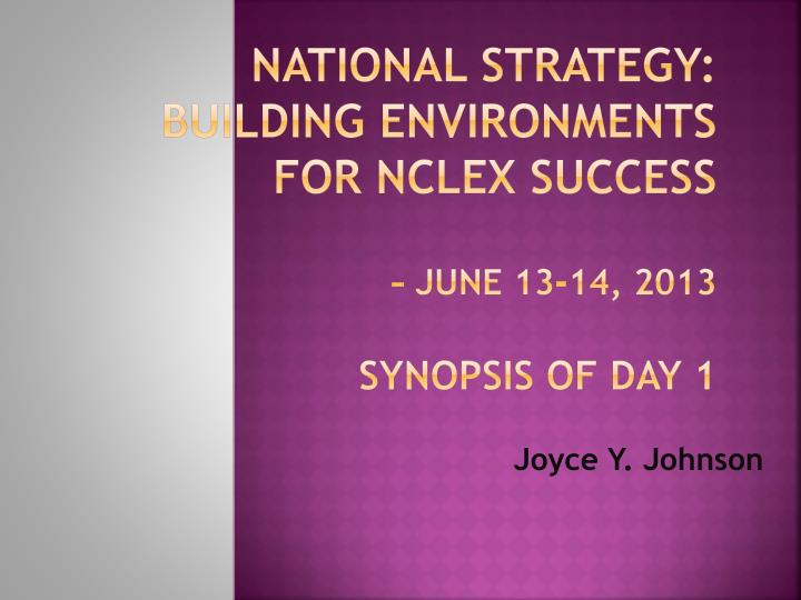 national strategy building environments for nclex success june 13 14 2013 synopsis of day 1 n.