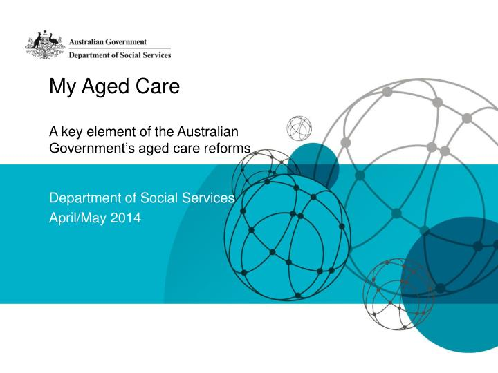 my aged care a key element of the australian government s aged care reforms n.