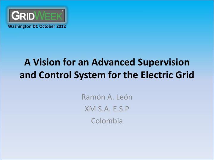 a vision for an advanced s upervision and c ontrol s ystem for the electric g rid n.