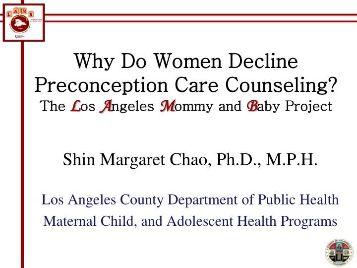why do women decline preconception care counseling the l os a ngeles m ommy and b aby project n.