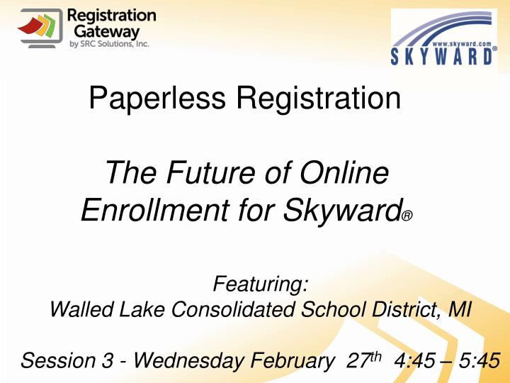 paperless registration the future of online enrollment for skyward n.