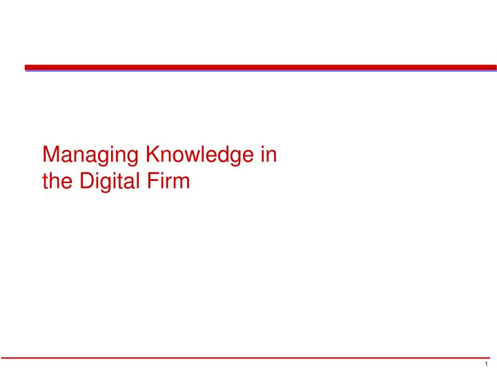 managing knowledge in the digital firm n.