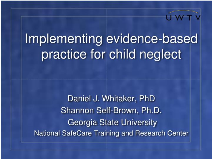 implementing evidence based practice for child neglect n.